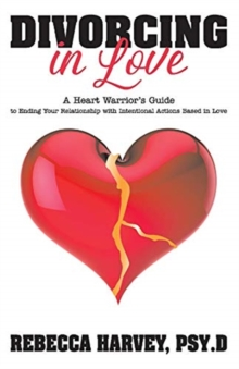 Image for Divorcing in Love : A Heart Warrior's Guide to Ending Your Relationship with Intentional Action