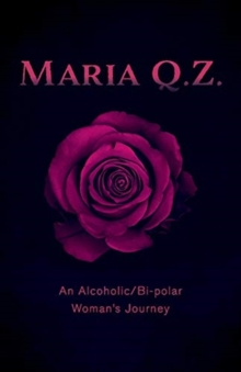 Image for Maria Q. Z. : An Alcoholic/Bi-polar Woman's Journey
