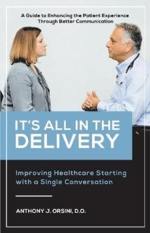 Image for It's All In The Delivery : Improving Healthcare Starting With A Single Conversation