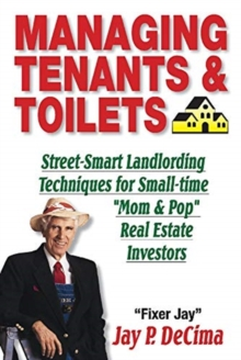 Image for Managing Tenants & Toilets : Street-Smart Landlording Techniques for Small-time Real Estate Investors