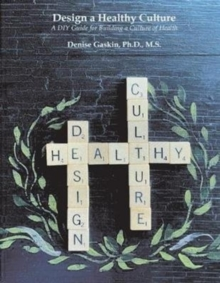 Image for Design a Healthy Culture : A DIY Guide for Building a Healthy Culture