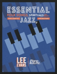Image for Essential Folk Songs, Spirituals and Blues : - With a Touch of Jazz, for Solo Piano