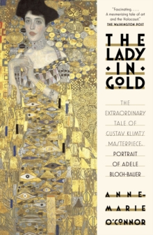 Image for The lady in gold  : the extraordinary tale of Gustav Klimt's masterpiece