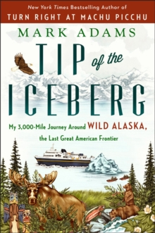 Image for Tip Of The Iceberg : My 3,000-Mile Journey Around Wild Alaska, the Last Great American Frontier