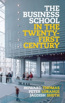 Image for The business school in the twenty-first century  : emergent challenges and new business models
