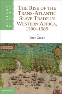 Image for The rise of the trans-Atlantic slave trade in western Africa, 1300-1589