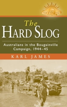 Image for The hard slog  : Australians in the Bougainville campaign, 1944-45