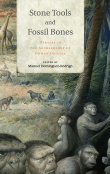 Image for Stone tools and fossil bones  : debates in the archaeology of human origins
