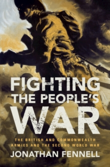 Image for Fighting the people's war  : the British and Commonwealth armies and the Second World War