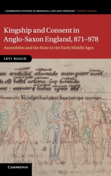 Image for Kingship and consent in Anglo-Saxon England, 871-978  : assemblies and the state in the early middle ages
