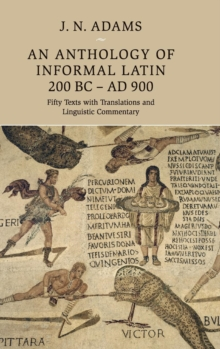 Image for An anthology of informal Latin, 200 BC-AD 900  : fifty texts with translations and linguistic commentary