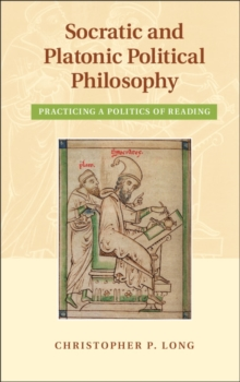 Image for Socratic and Platonic political philosophy  : practicing a politics of reading