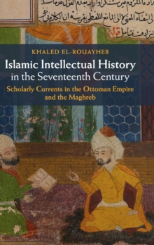 Image for Islamic intellectual history in the seventeenth century  : scholarly currents in the Ottoman Empire and the Maghreb
