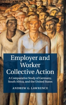 Image for Employer and worker collective action  : a comparative study of Germany, South Africa, and the United States