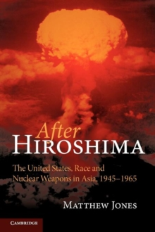Image for After Hiroshima  : the United States, race and nuclear weapons in Asia, 1945-1965