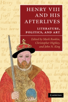 Image for Henry VIII and his afterlives  : literature, politics, and art