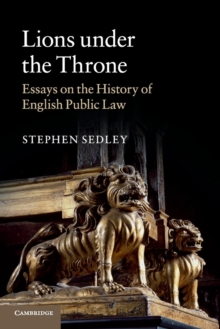 Image for Lions under the throne  : essays on the history of English public law