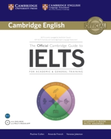The official Cambridge guide to IELTS  : for academic & general training: Student's book with answers - Cullen, Pauline