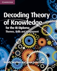 Image for Decoding theory of knowledge for the IB diploma  : themes, skills and assessment