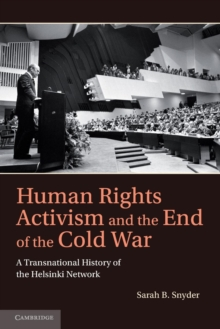 Image for Human rights activism and the end of the Cold War  : a transnational history of the Helsinki network