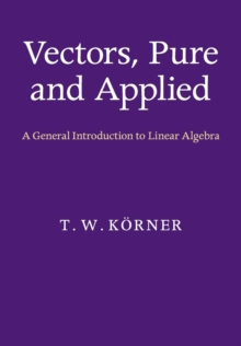 Image for Vectors, pure and applied  : a general introduction to linear algebra