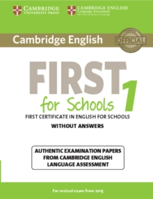 Image for Cambridge English first for Schools  : authentic examination papers from Cambridge English language assessment1: Student's book without answers