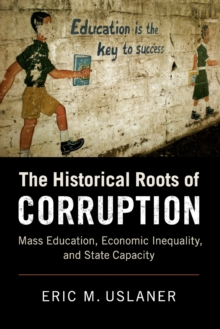 Image for The historical roots of corruption  : mass education, economic inequality, and state capacity