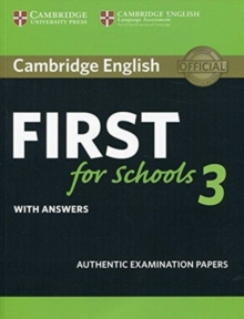Image for Cambridge English first for Schools  : authentic examination papers from Cambridge English language assessment3,: Student's book with answers