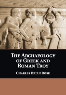 Image for The archaeology of Greek and Roman Troy