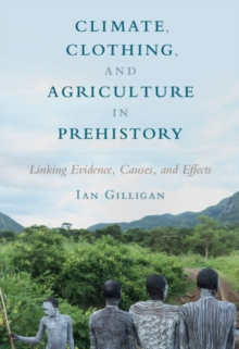 Image for Climate, clothing, and agriculture in prehistory  : linking evidence, causes, and effects