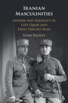 Image for Iranian masculinities  : gender and sexuality in late Qajar and early Pahlavi Iran