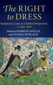 Image for The right to dress  : sumptuary laws in a global perspective, c.1200-1800