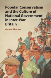 Image for Popular conservatism and the culture of national government in inter-war Britain