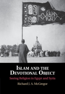 Image for Islam and the Devotional Object : Seeing Religion in Egypt and Syria