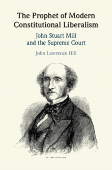 Image for The Prophet of Modern Constitutional Liberalism  : John Stuart Mill and the Supreme Court