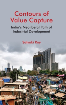 Image for Contours of Value Capture : India's Neoliberal Path of Industrial Development