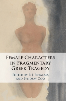 Image for The female characters of fragmentary Greek tragedy