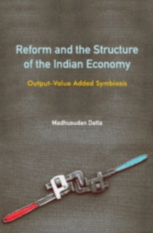 Image for Reform and the Structure of the Indian Economy : Output-Value Added Symbiosis