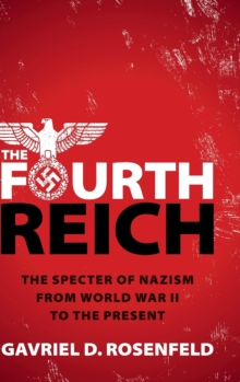 Image for The Fourth Reich  : the specter of Nazism from World War II to the present
