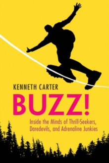 Image for Buzz!  : inside the minds of thrill-seekers, daredevils, and adrenaline junkies
