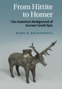 Image for From Hittite to Homer  : the Anatolian background of ancient Greek epic