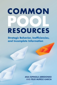 Image for Common pool resources  : strategic behavior, inefficiencies, and incomplete information