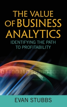 Image for The value of business analytics  : identifying the path to profitability