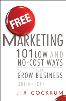 Image for Free marketing  : 103 low and no-cost ways to grow your business, online and off