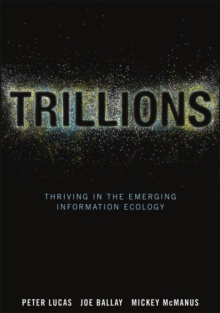 Image for Trillions  : thriving in the emerging information ecology