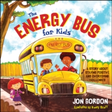 Image for The Energy Bus for Kids : A Story about Staying Positive and Overcoming Challenges