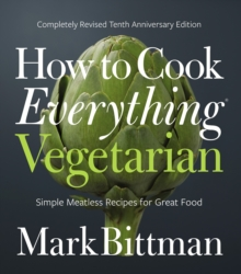 Image for How to cook everything vegetarian  : simple meatless recipes for great food
