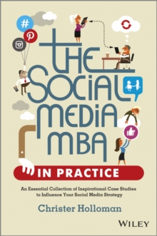 Image for The social media MBA in practice  : an essential collection of inspirational case studies to influence your social media strategy
