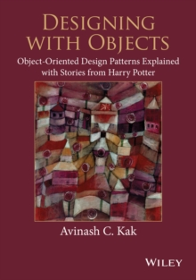 Image for Designing with objects  : object-oriented design patterns explained with stories from Harry Potter
