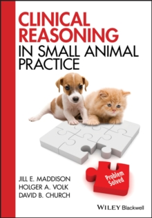 Clinical Reasoning in Small Animal Practice - Maddison, Jill E.